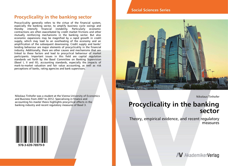 Procyclicality in the banking sector juan ramirez handbook of basel iii capital enhancing bank capital in practice