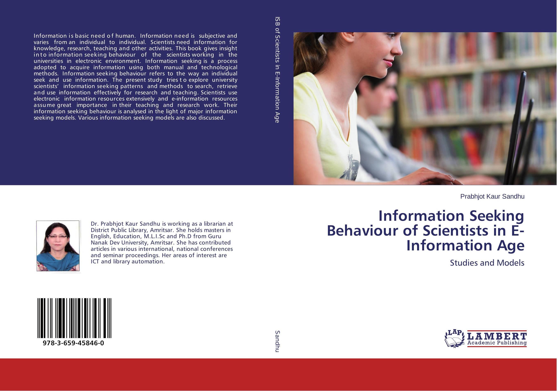 Information Seeking Behaviour of Scientists in E- Information Age information needs and seeking behavior of media practitioners