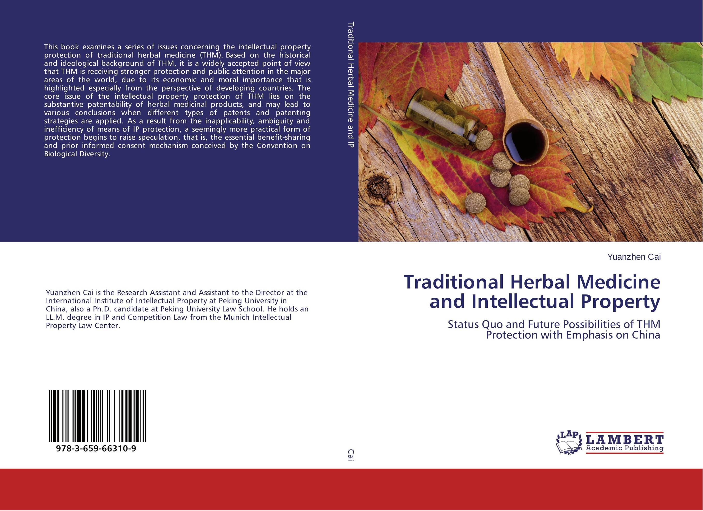 Traditional Herbal Medicine and Intellectual Property пикалова в в intellectual property rights protection worldwide иностранный язык в сфере права интеллектуальной с