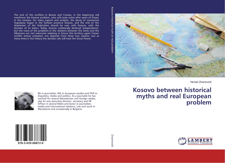 Kosovo between historical myths and real European problem kosovo a short history