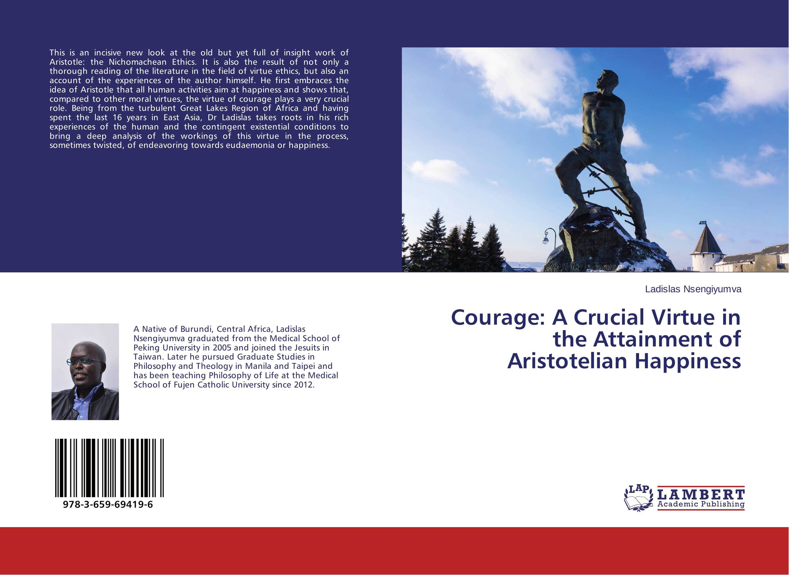 Courage: A Crucial Virtue in the Attainment of Aristotelian Happiness the ministry of utmost happiness