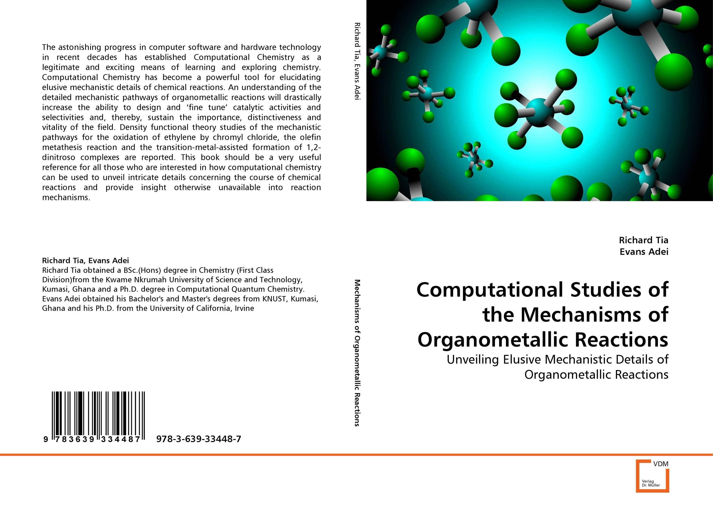 Computational Studies of the Mechanisms of Organometallic Reactions rakesh kumar amrit pal singh and sangeeta obrai computational and solution studies of cu ii ions with podands