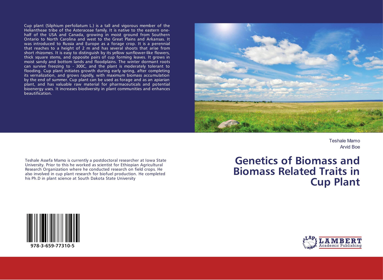 Genetics of Biomass and Biomass Related Traits in Cup Plant sadat khattab usama abdul raouf and tsutomu kodaki bio ethanol for future from woody biomass