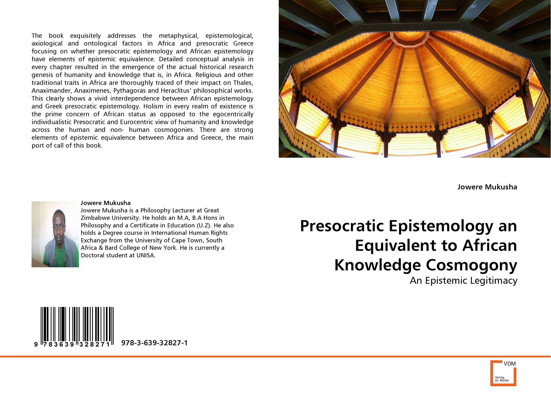 Presocratic Epistemology an Equivalent to African Knowledge Cosmogony