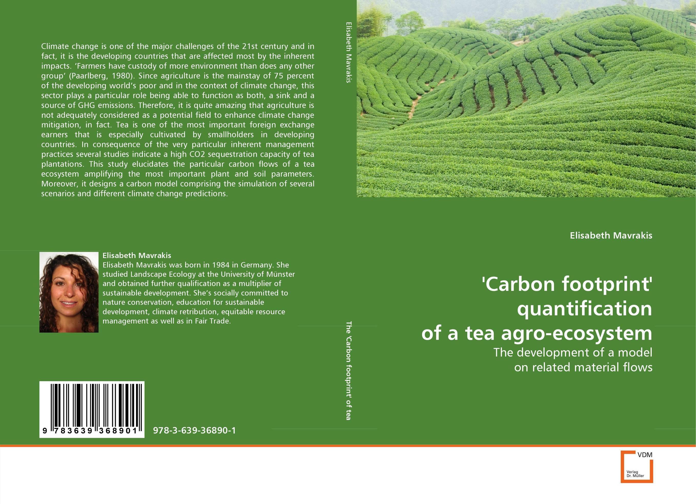 ''Carbon footprint'' quantification  of a tea agro-ecosystem subir kumar nandy quantification of microorganisms a review study to detect cfu