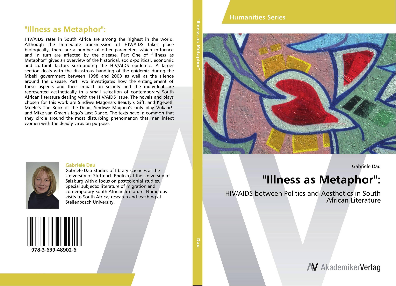 Illness as Metaphor: illness as metaphor and aids and its metaphors