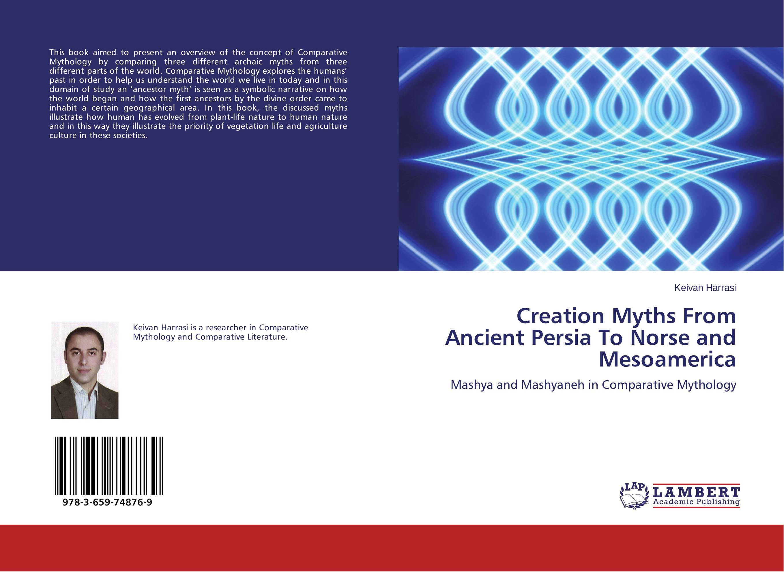 Creation Myths From Ancient Persia To Norse and Mesoamerica купить