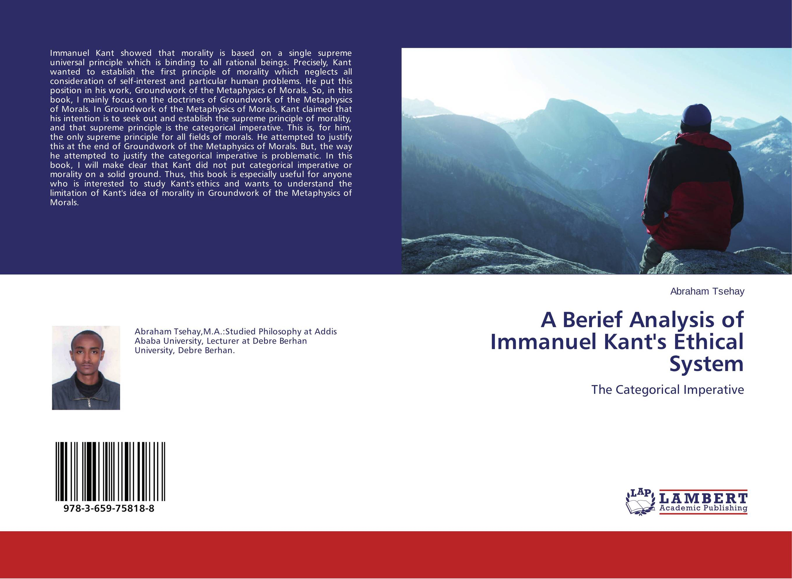 A Berief Analysis of Immanuel Kant's Ethical System the metaphysics of logic