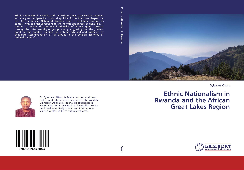 Ethnic Nationalism in Rwanda and the African Great Lakes Region the integration of ethnic kazakh oralmans into kazakh society