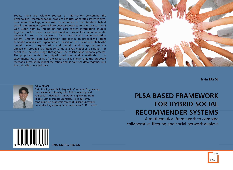 PLSA BASED FRAMEWORK FOR HYBRID SOCIAL RECOMMENDER SYSTEMS
