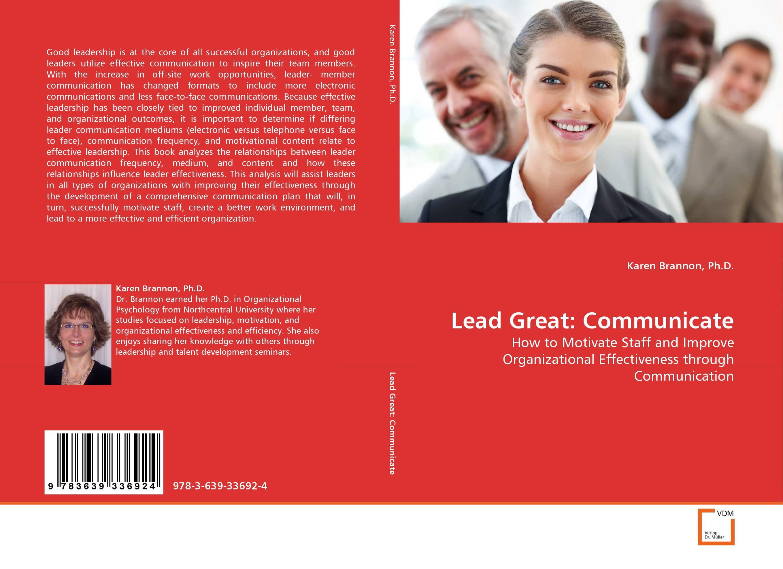 Lead Great: Communicate tamara gillis the iabc handbook of organizational communication a guide to internal communication public relations marketing and leadership
