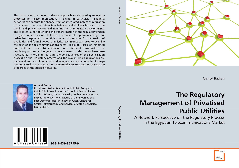 The Regulatory Management of Privatised Public Utilities