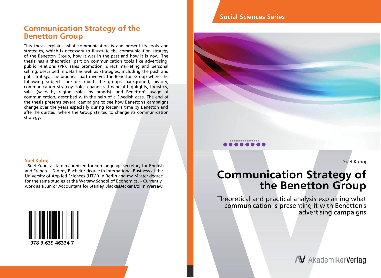 Communication Strategy of the Benetton Group tamara gillis the iabc handbook of organizational communication a guide to internal communication public relations marketing and leadership