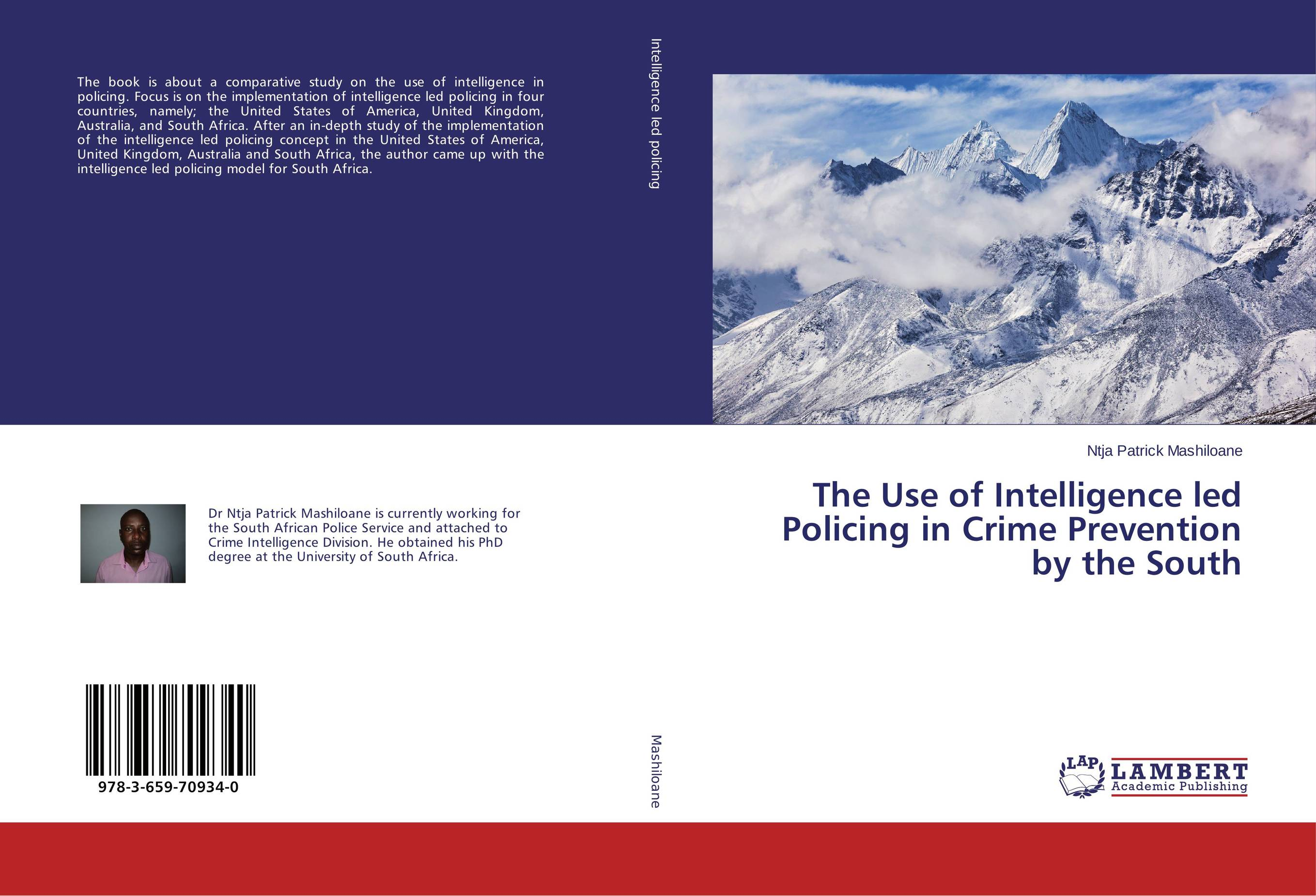 The Use of Intelligence led Policing in Crime Prevention by the South security in the united kingdom and the united states of america