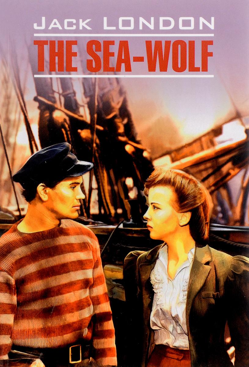 Jack London The Sea-Wolf jack london hearts of three