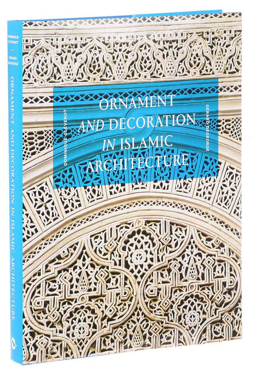 Ornament and Decoration in Islamic Architecture the four books on architecture