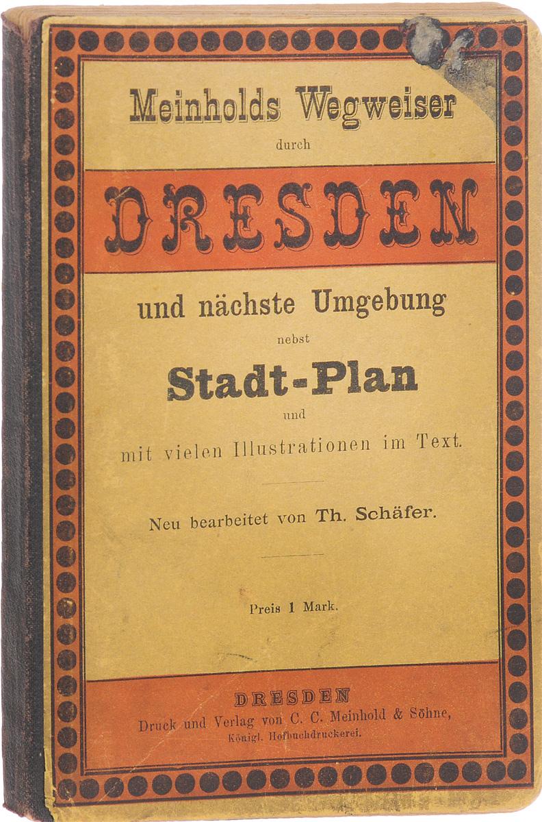 Meinholds Wegweiser durch Dresden und naechste Umgebung