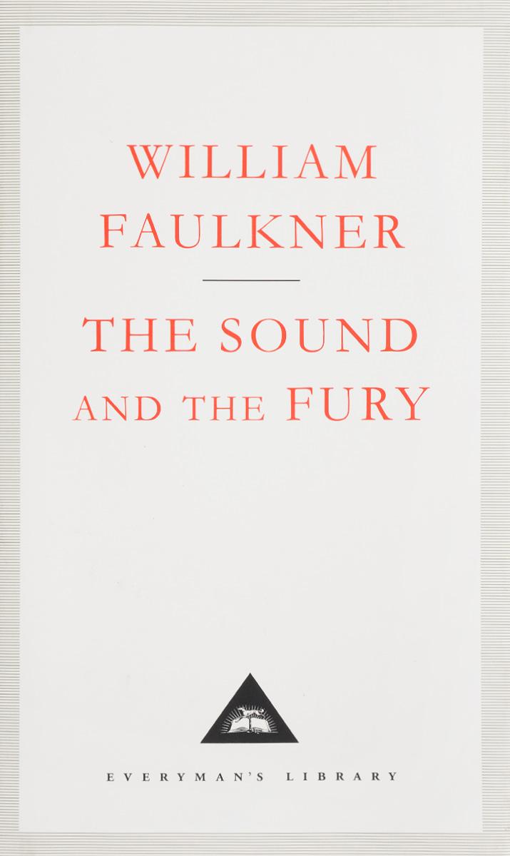 The Sound and the Fury the sound and the fury