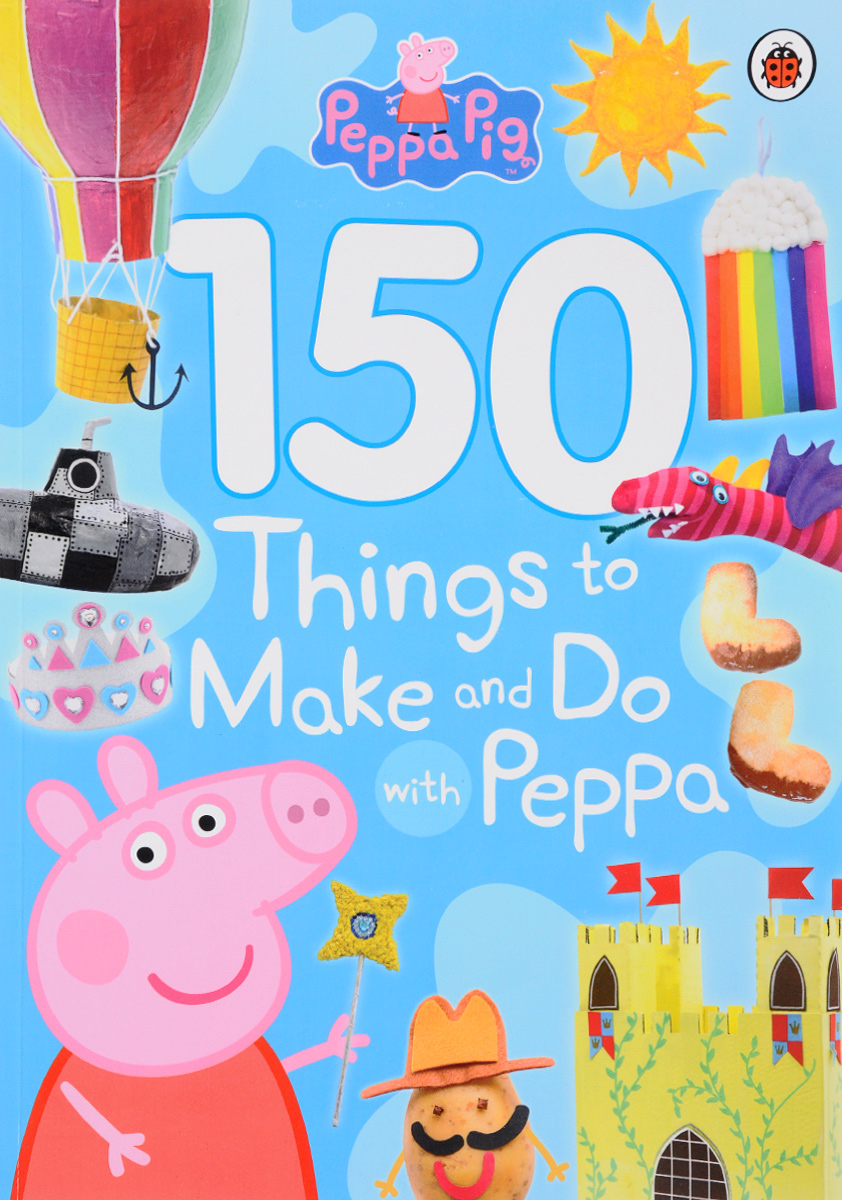 150 Things to Make and Do with Peppa 1000 things to make and do