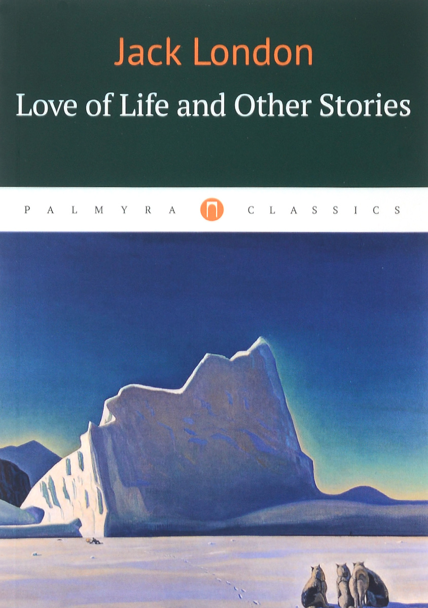Jack London Love of Life and Other Stories spark of life