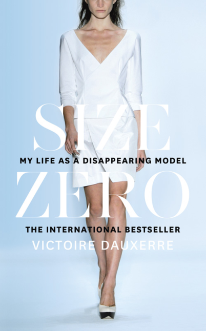Size Zero: My Life as a Disappearing Model the woman who stole my life