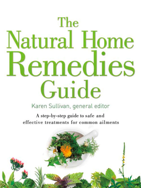 The Natural Home Remedies Guide: A step-by-step guide to safe and effective treatments for common ailments