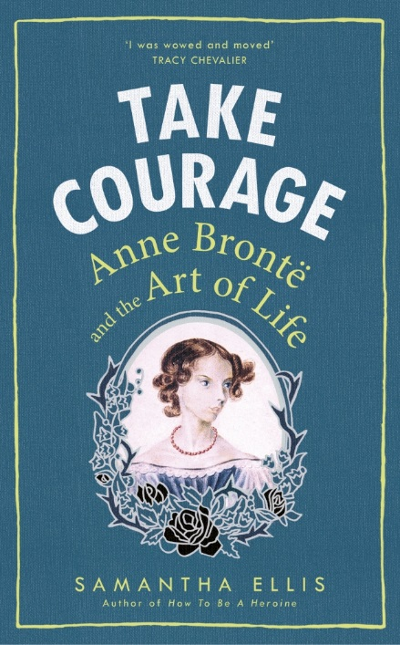 Take Courage: Anne Bronte and the Art of Life boumelha charlotte bronte pr only