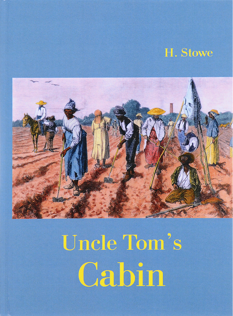 H. Stowe Uncle Tom`s Cabin / Хижина дяди Тома harriet beecher stowe uncle tom s cabin life among the lowly книга на английском языке