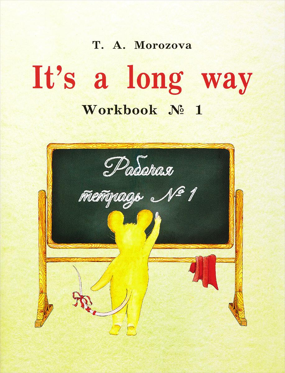 Т. А. Морозова English: It`s a long way: Workbook №1 / Самоучитель английского языка для детей и родителей. Рабочая тетрадь №1 в т тозик самоучитель sketchup