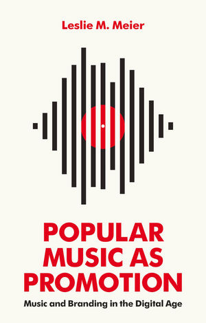 Popular Music as Promotion: Music and Branding in the Digital Age keith negus popular music in theory