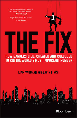 The Fix: How Bankers Lied, Cheated and Colluded to Rig the World's Most Important Number
