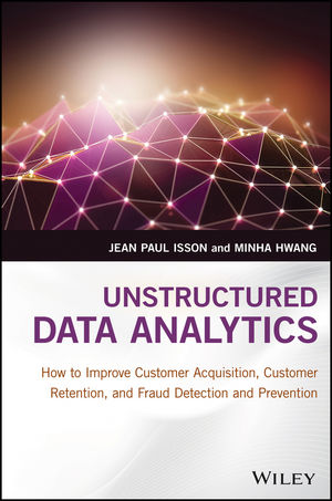 Unstructured Data Analytics: How to Improve Customer Acquisition, Customer Retention, and Fraud Detection and Prevention robert hillard information driven business how to manage data and information for maximum advantage