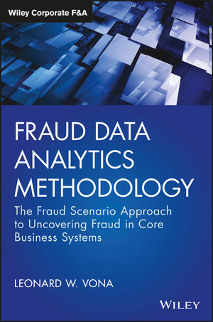 Fraud Data Analytics Methodology: The Fraud Scenario Approach to Uncovering Fraud in Core Business Systems tony boobier analytics for insurance the real business of big data