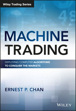 Machine Trading: Deploying Computer Algorithms to Conquer the Markets josh dipietro day trading stocks the wall street way a proprietary method for intra day and swing trading