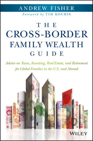 The Cross-Border Family Wealth Guide: Advice on Taxes, Investing, Real Estate, and Retirement for Global Families in the U.S. and Abroad reid hoffman angel investing the gust guide to making money and having fun investing in startups