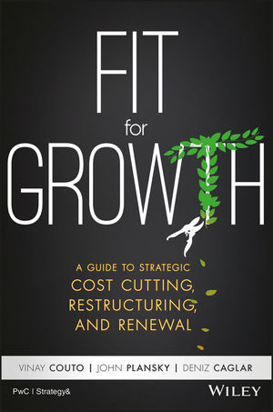Fit for Growth: A Guide to Strategic Cost Cutting, Restructuring, and Renewal.