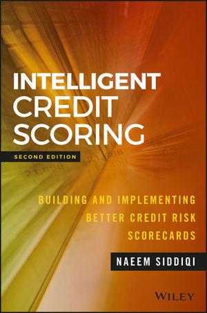Intelligent Credit Scoring: Building and Implementing Better Credit Risk Scorecards credit risk management