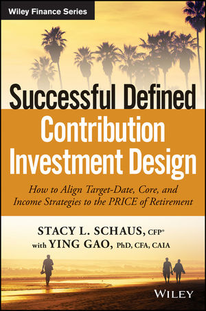 Successful Defined Contribution Investment Design: How to Align Target-Date, Core and Income Strategies to the PRICE of Retirement multiple investment horizons and stock price dynamics