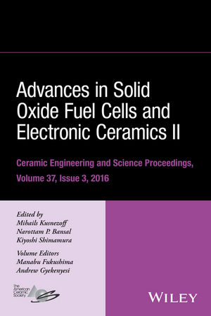 Advances in Solid Oxide Fuel Cells and Electronic Ceramics II: Ceramic Engineering and Science Proceedings Volume 37, Issue 3 advances in electronic ceramic materials