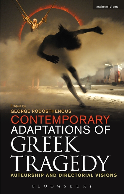 Contemporary Adaptations of Greek Tragedy: Auteurship and Directorial Visions the poetry of greek tragedy