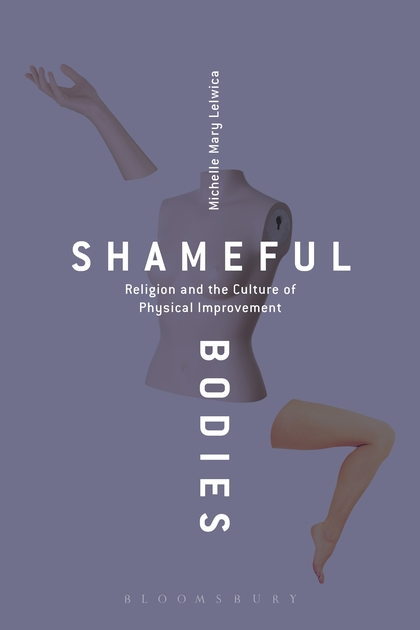 Shameful Bodies: Religion and the Culture of Physical Improvement bodies the whole blood pumping story