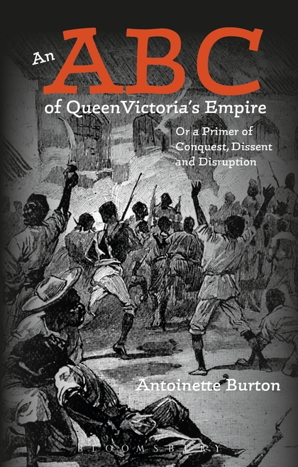An ABC of Queen Victoria's Empire: Or a Primer of Conquest, Dissent and Disruption marcos