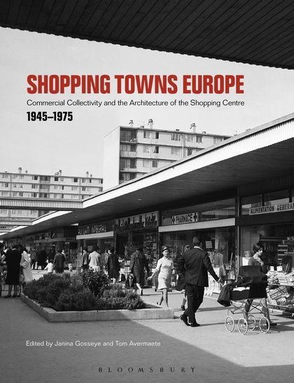 Shopping Towns Europe: Commercial Collectivity and the Architecture of the Shopping Centre, 1945–1975