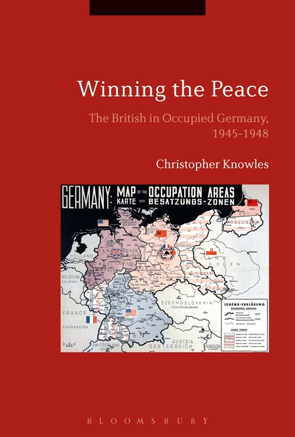 Winning the Peace: The British in Occupied Germany, 1945-1948