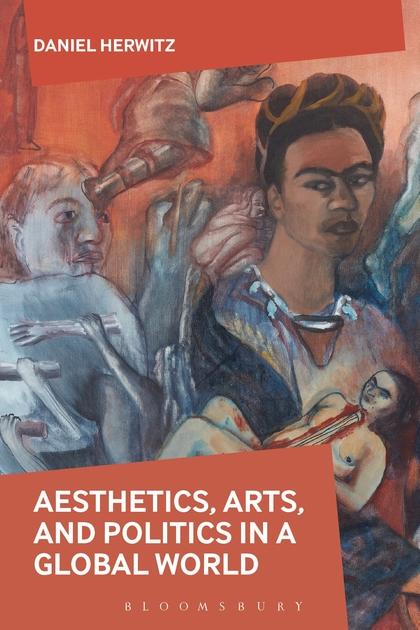Aesthetics, Arts, and Politics in a Global World the life of forms in art
