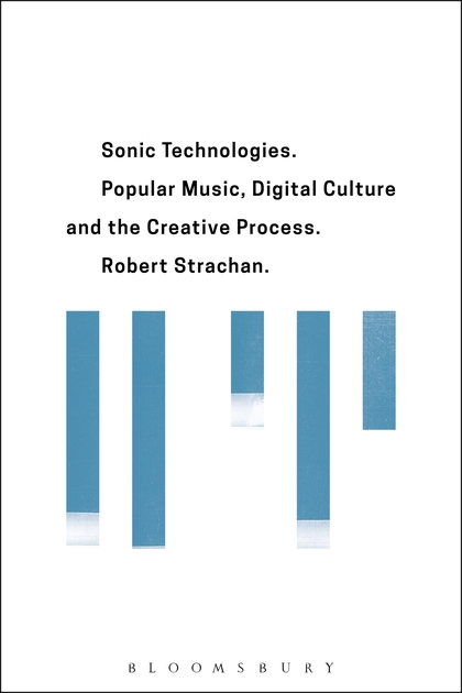 Sonic Technologies: Popular Music, Digital Culture and the Creative Process купить