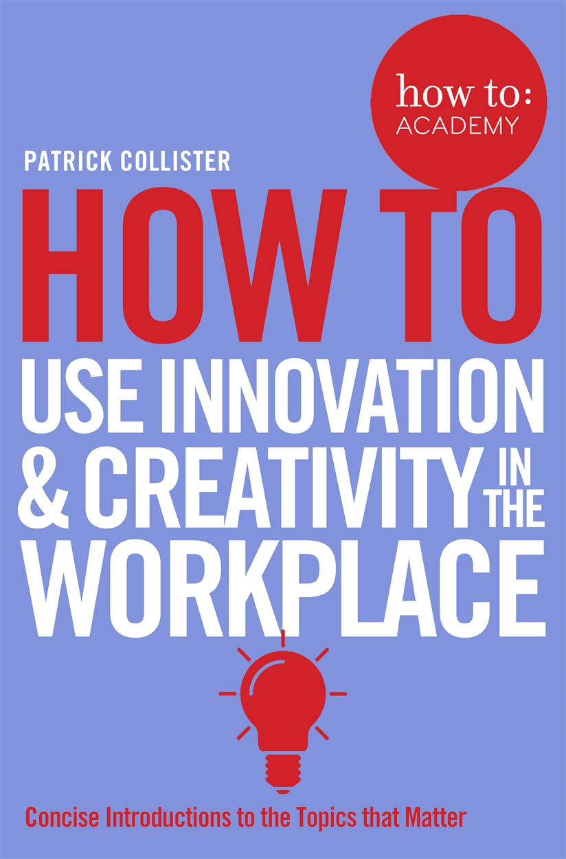 How To Use Innovation and Creativity in the Workplace david gillespie how to be interesting simple ways to increase your personal appeal