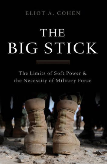 The Big Stick: The Limits of Soft Power and the Necessity of Military Force the limits of soviet power in the developing world