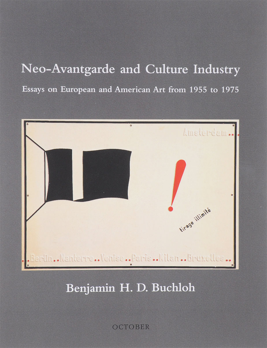Neo-Avantgarde and Culture Industry: Essays on European and American Art from 1955 to 1975 two decades in the womb