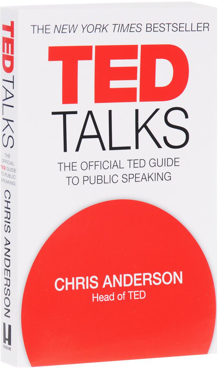 TED Talks ted talks слова меняют мир первое официальное руководство по публичным выступлениям